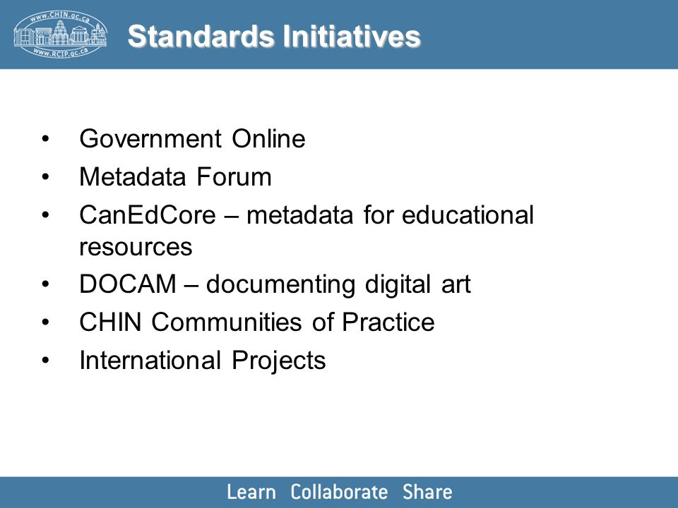 Government Online Metadata Forum CanEdCore – metadata for educational resources DOCAM – documenting digital art CHIN Communities of Practice Internati