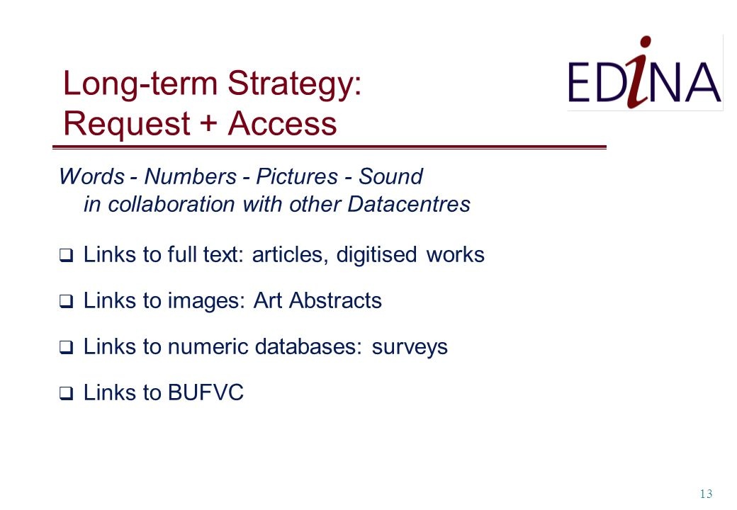 13 Long-term Strategy: Request + Access Words - Numbers - Pictures - Sound in collaboration with other Datacentres Links to full text: articles, digit