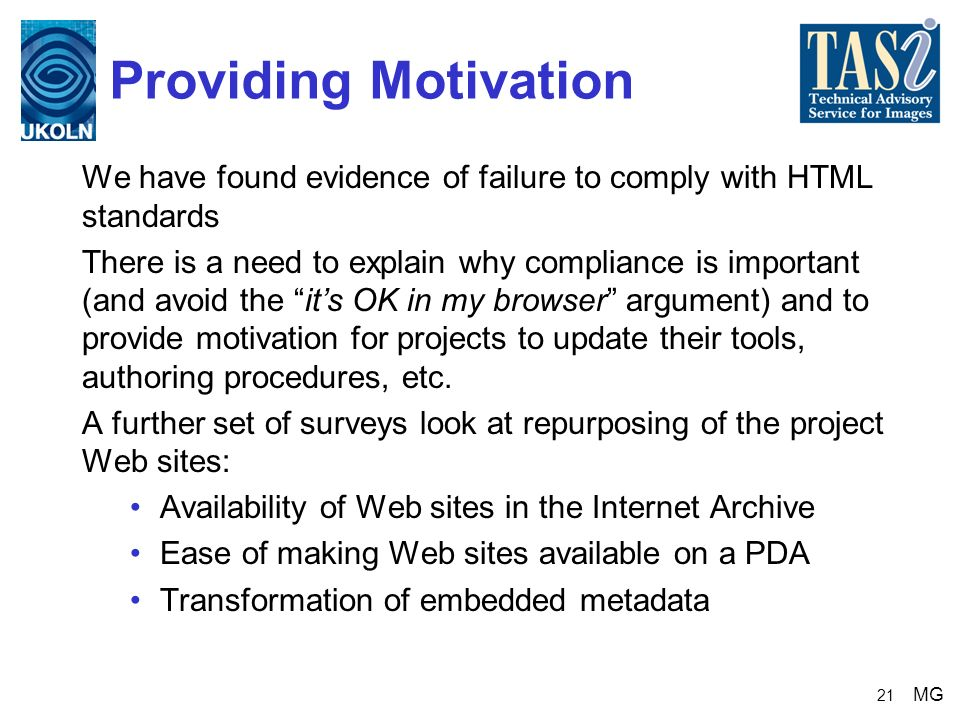 21 Providing Motivation We have found evidence of failure to comply with HTML standards There is a need to explain why compliance is important (and av