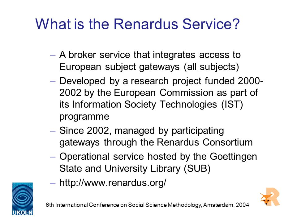 6th International Conference on Social Science Methodology, Amsterdam, 2004 What is the Renardus Service.