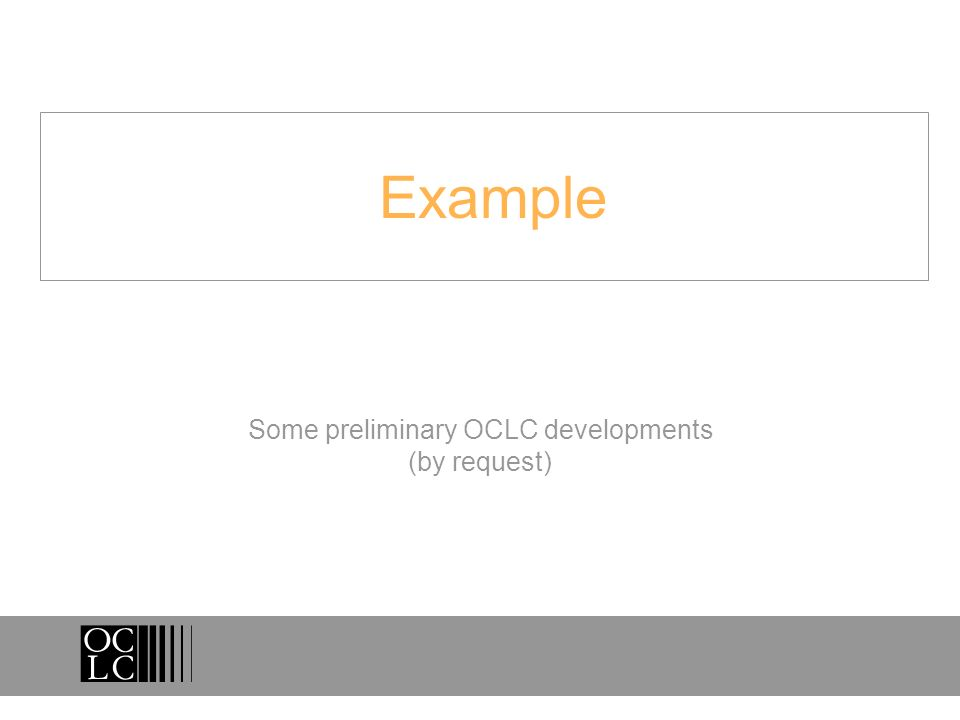 Example Some preliminary OCLC developments (by request)