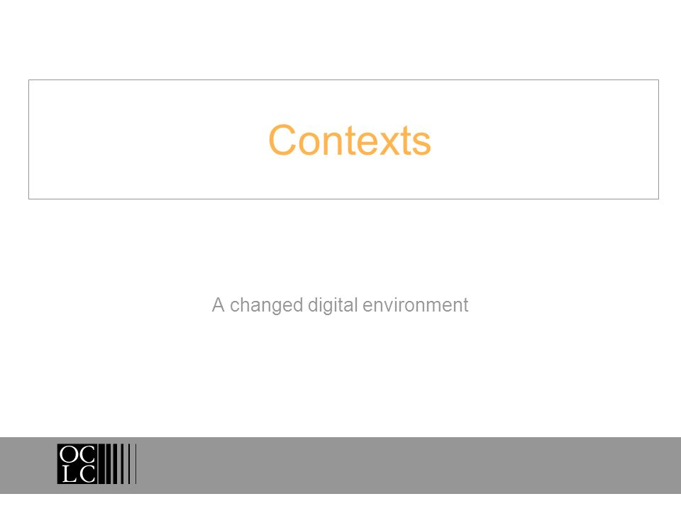 Contexts A changed digital environment