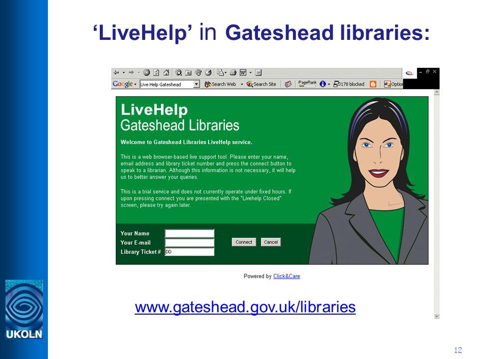 12 LiveHelp in Gateshead libraries: www.gateshead.gov.uk/libraries
