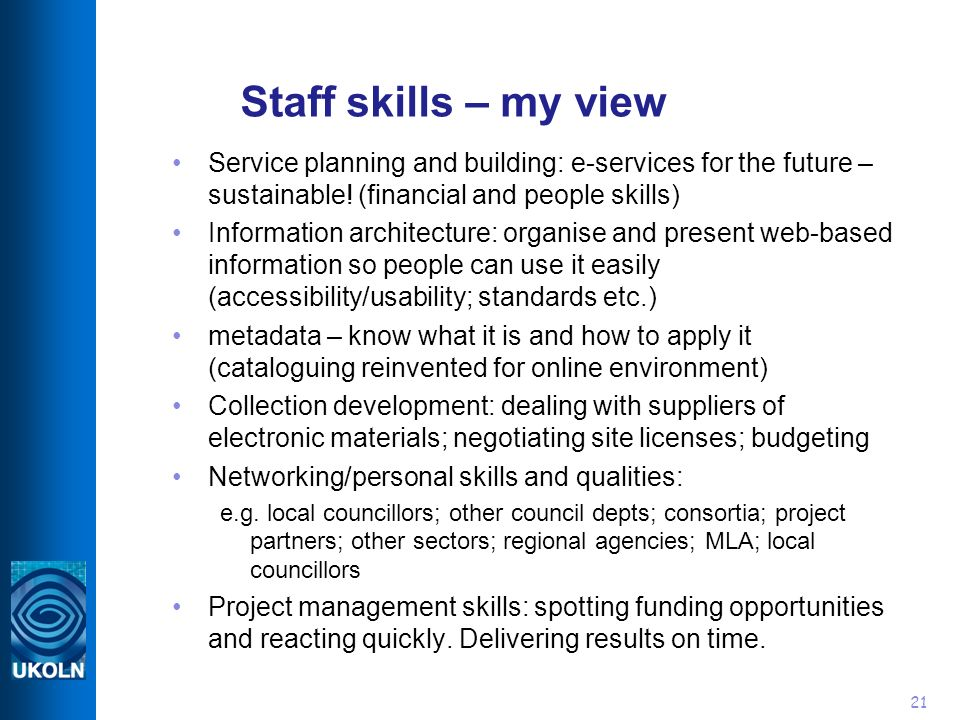 21 Staff skills – my view Service planning and building: e-services for the future – sustainable.