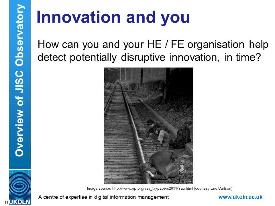 A centre of expertise in digital information managementwww.ukoln.ac.uk Innovation and you How can you and your HE / FE organisation help detect potent