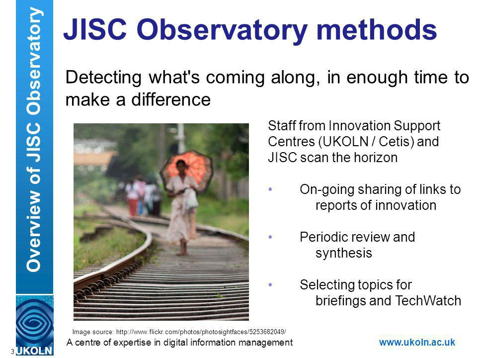 A centre of expertise in digital information managementwww.ukoln.ac.uk JISC Observatory methods Detecting what's coming along, in enough time to make