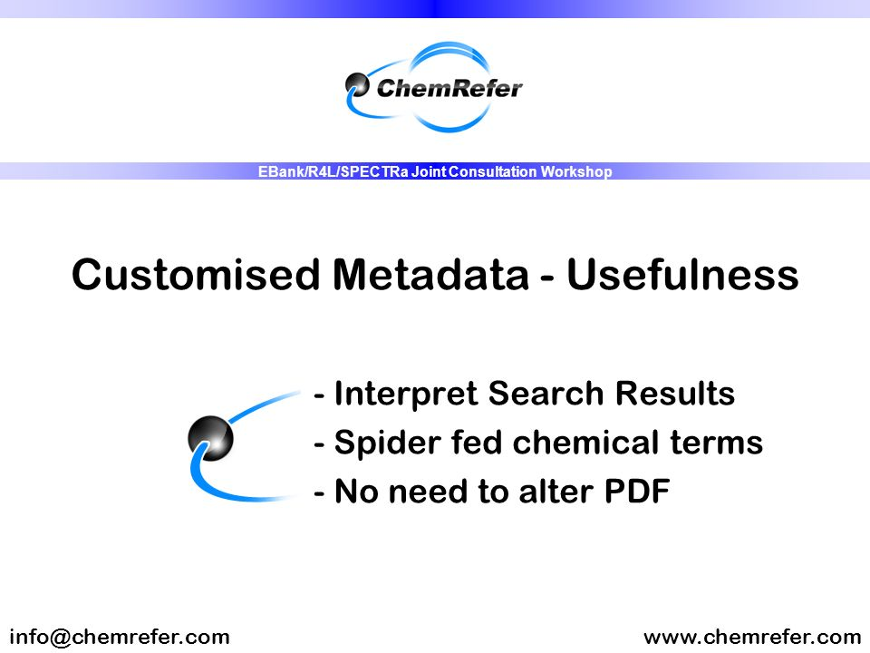 Customised Metadata - Usefulness - Interpret Search Results - Spider fed chemical terms - No need to alter PDF www.chemrefer.cominfo@chemrefer.com EBa