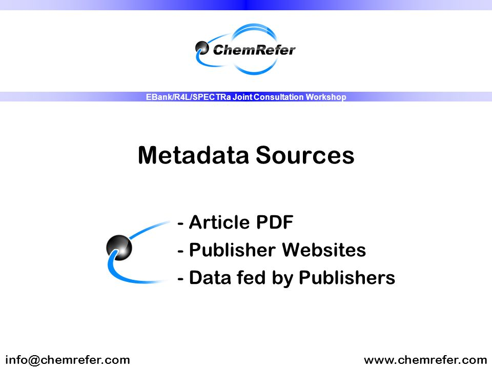 Metadata Sources - Article PDF - Publisher Websites - Data fed by Publishers www.chemrefer.cominfo@chemrefer.com EBank/R4L/SPECTRa Joint Consultation