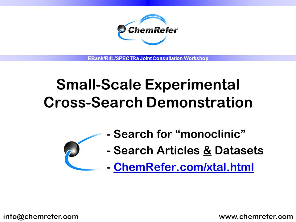Small-Scale Experimental Cross-Search Demonstration - Search for monoclinic - Search Articles & Datasets - ChemRefer.com/xtal.html www.chemrefer.cominfo@chemrefer.com EBank/R4L/SPECTRa Joint Consultation Workshop