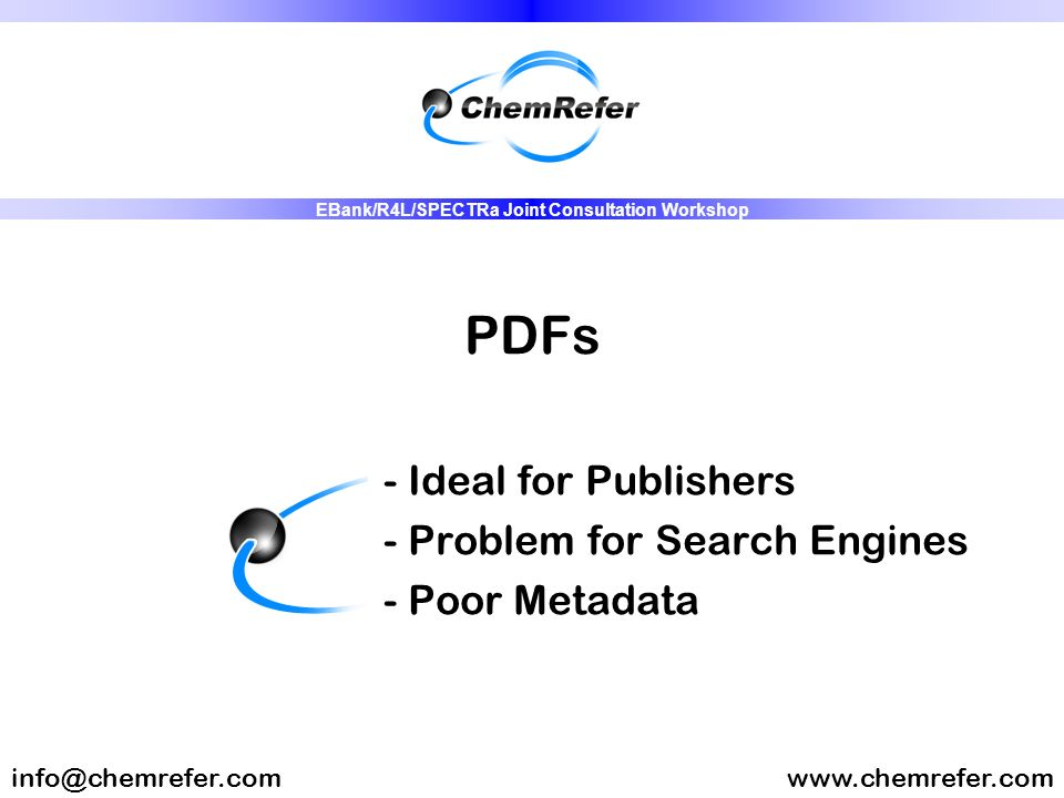 PDFs - Ideal for Publishers - Problem for Search Engines - Poor Metadata www.chemrefer.cominfo@chemrefer.com EBank/R4L/SPECTRa Joint Consultation Work