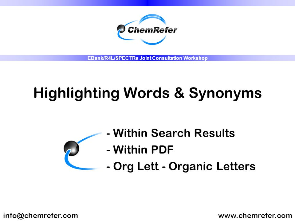 Highlighting Words & Synonyms - Within Search Results - Within PDF - Org Lett - Organic Letters www.chemrefer.cominfo@chemrefer.com EBank/R4L/SPECTRa Joint Consultation Workshop