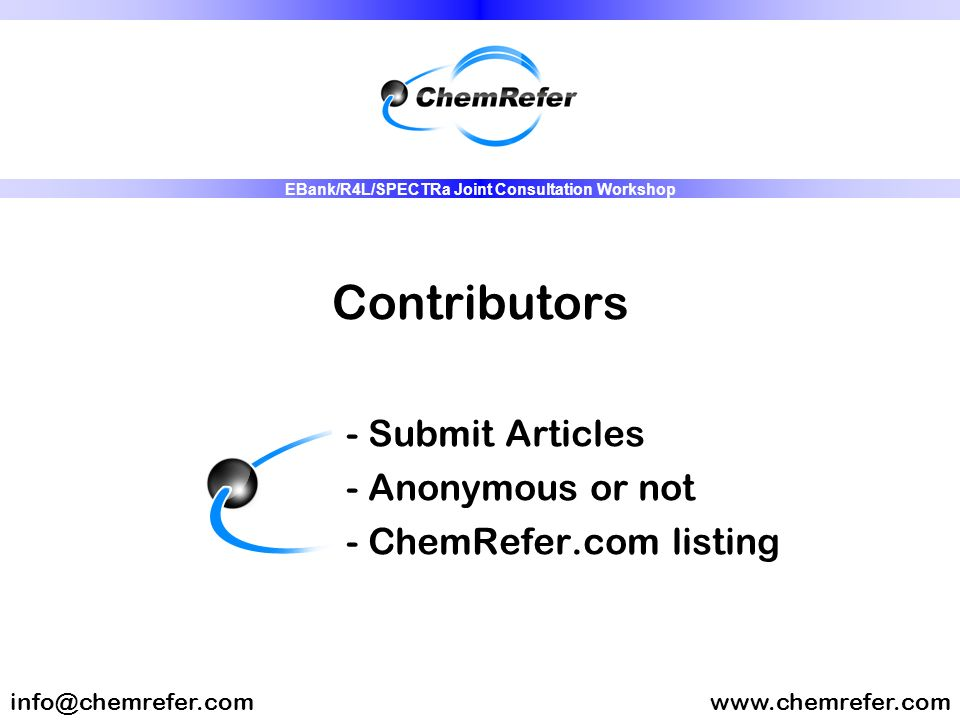 Contributors - Submit Articles - Anonymous or not - ChemRefer.com listing www.chemrefer.cominfo@chemrefer.com EBank/R4L/SPECTRa Joint Consultation Wor