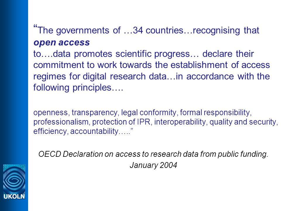 The governments of …34 countries…recognising that open access to….data promotes scientific progress… declare their commitment to work towards the establishment of access regimes for digital research data…in accordance with the following principles….
