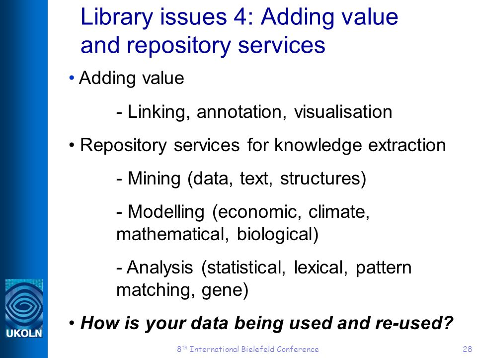 8 th International Bielefeld Conference28 Library issues 4: Adding value and repository services Adding value - Linking, annotation, visualisation Rep