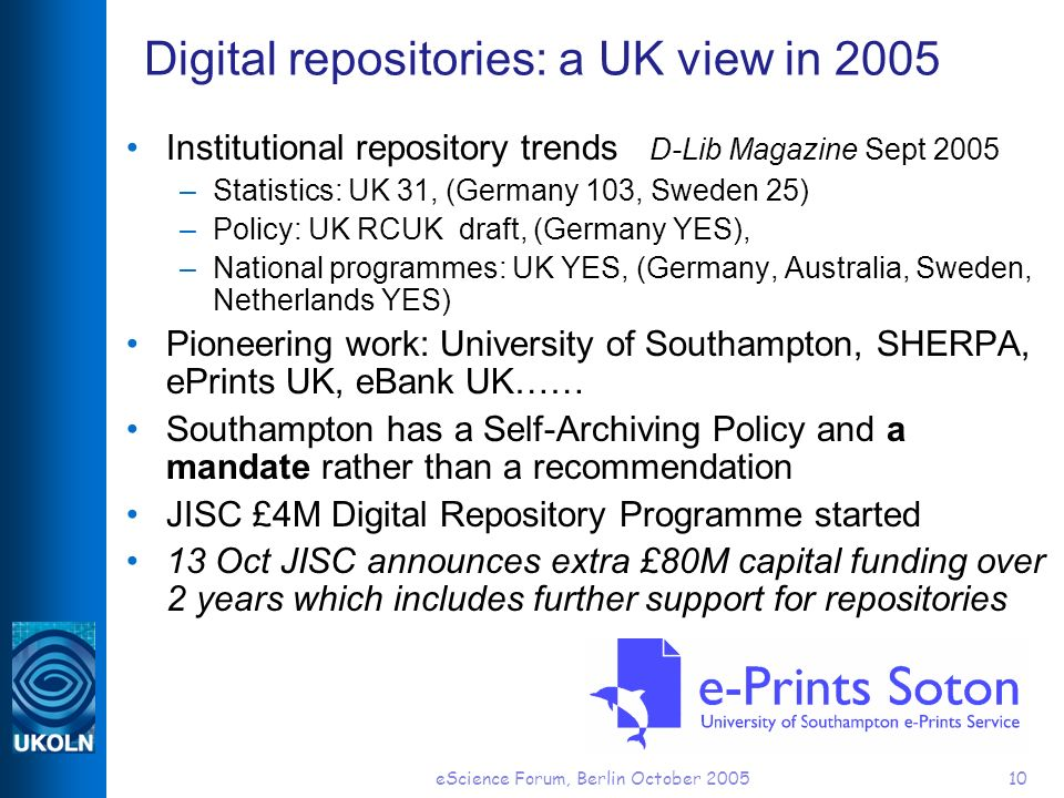 eScience Forum, Berlin October 200510 Digital repositories: a UK view in 2005 Institutional repository trends D-Lib Magazine Sept 2005 –Statistics: UK