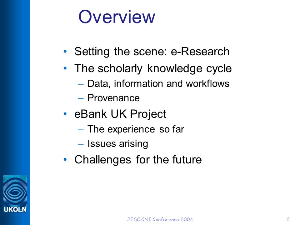 JISC CNI Conference 20042 Overview Setting the scene: e-Research The scholarly knowledge cycle –Data, information and workflows –Provenance eBank UK Project –The experience so far –Issues arising Challenges for the future