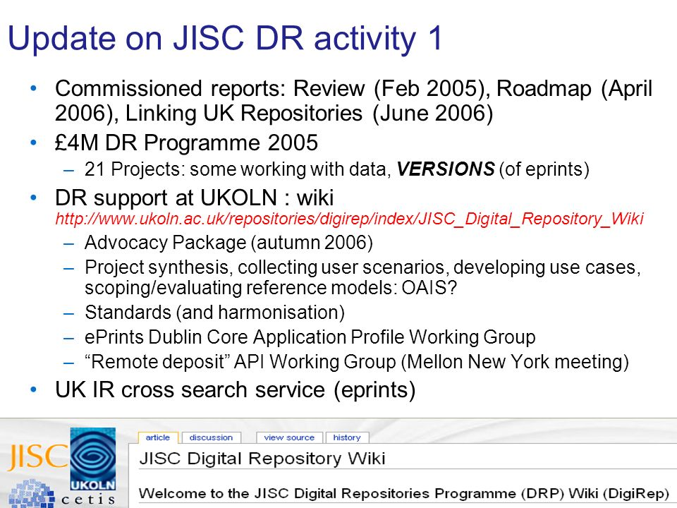 A centre of expertise in digital information management www.ukoln.ac.uk Update on JISC DR activity 1 Commissioned reports: Review (Feb 2005), Roadmap