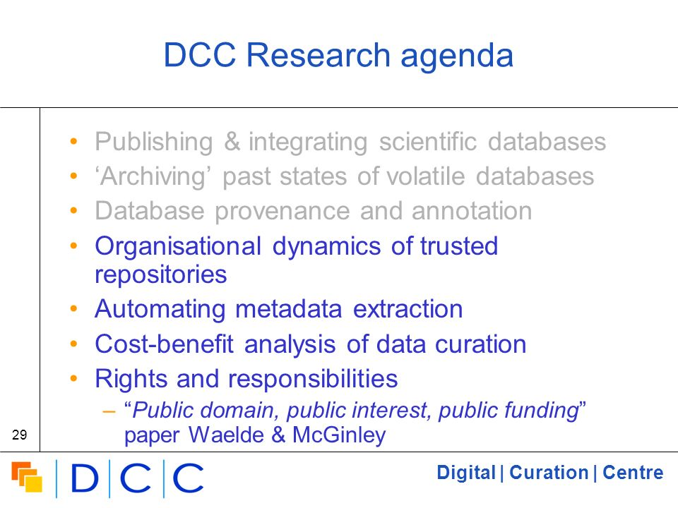 Digital | Curation | Centre 29 DCC Research agenda Publishing & integrating scientific databases Archiving past states of volatile databases Database
