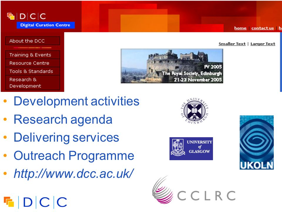 Digital | Curation | Centre 3 UK Digital Curation Centre Development activities Research agenda Delivering services Outreach Programme http://www.dcc.