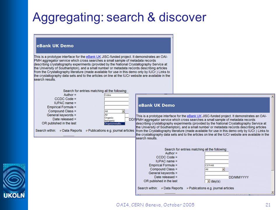 OAI4, CERN Geneva, October 200521 Aggregating: search & discover
