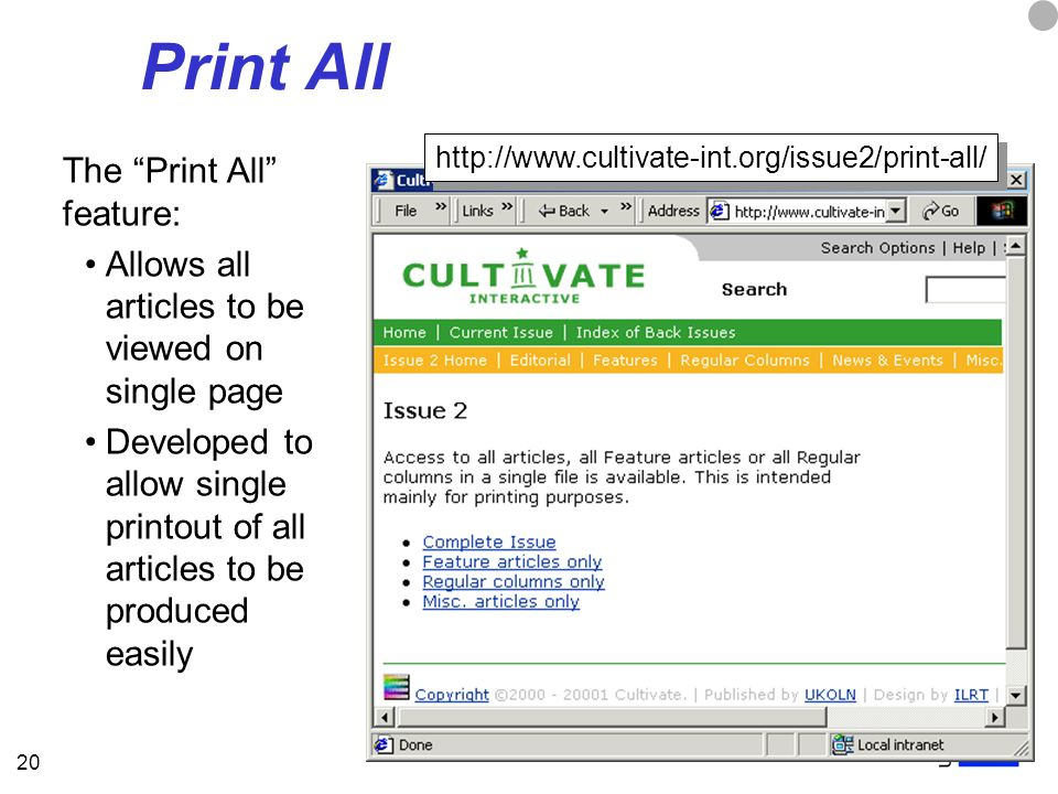 20 Print All The Print All feature: Allows all articles to be viewed on single page Developed to allow single printout of all articles to be produced easily http://www.cultivate-int.org/issue2/print-all/