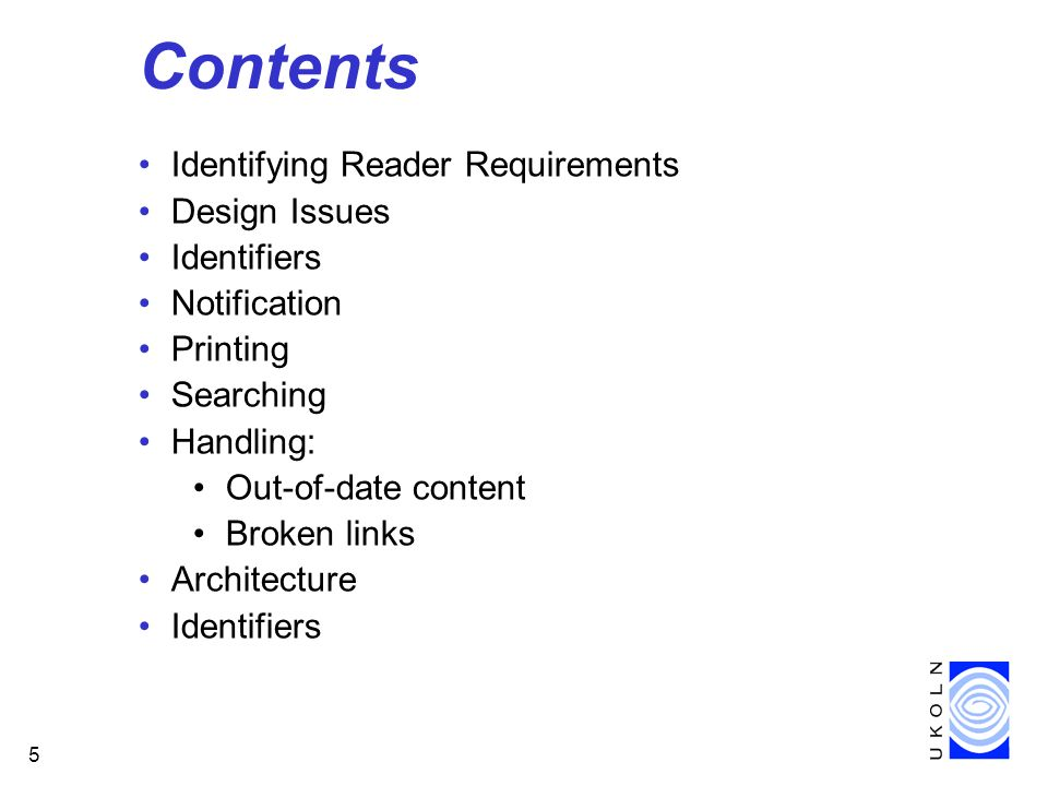 5 Contents Identifying Reader Requirements Design Issues Identifiers Notification Printing Searching Handling: Out-of-date content Broken links Archit