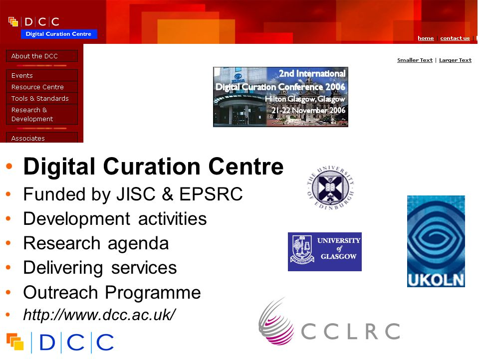 UK Digital Curation Centre Digital Curation Centre Funded by JISC & EPSRC Development activities Research agenda Delivering services Outreach Programm