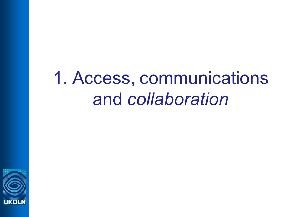 1. Access, communications and collaboration