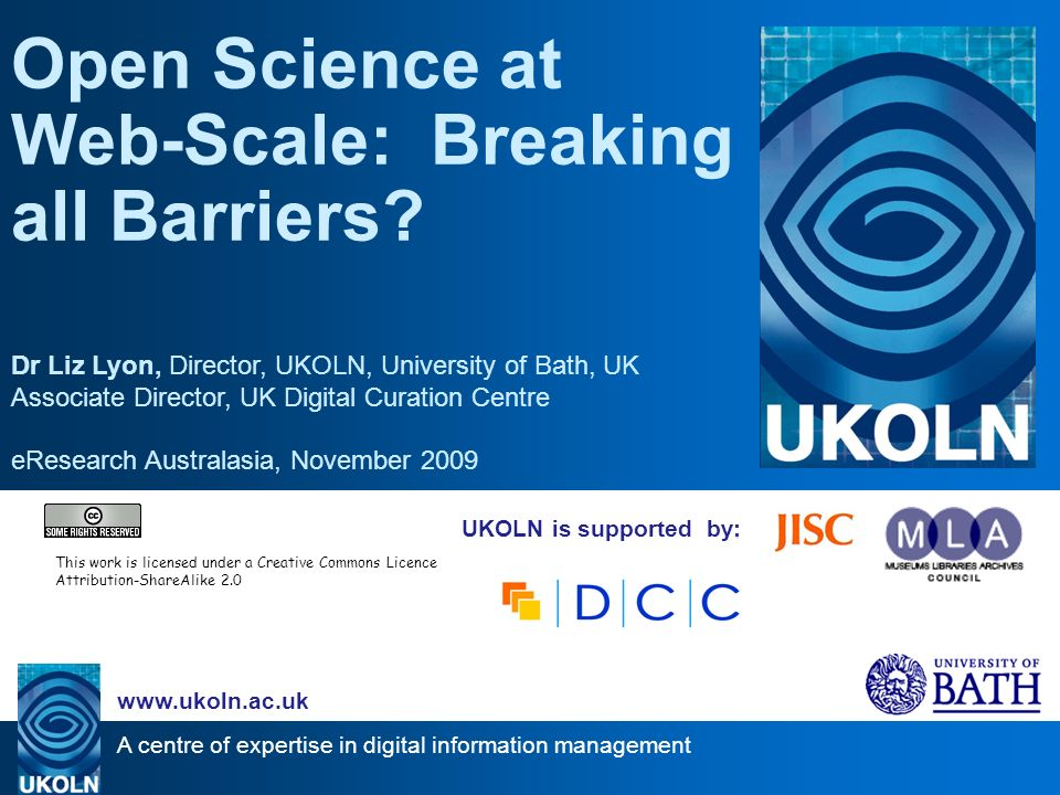 A centre of expertise in digital information management   UKOLN is supported by: Open Science at Web-Scale: Breaking all Barriers.