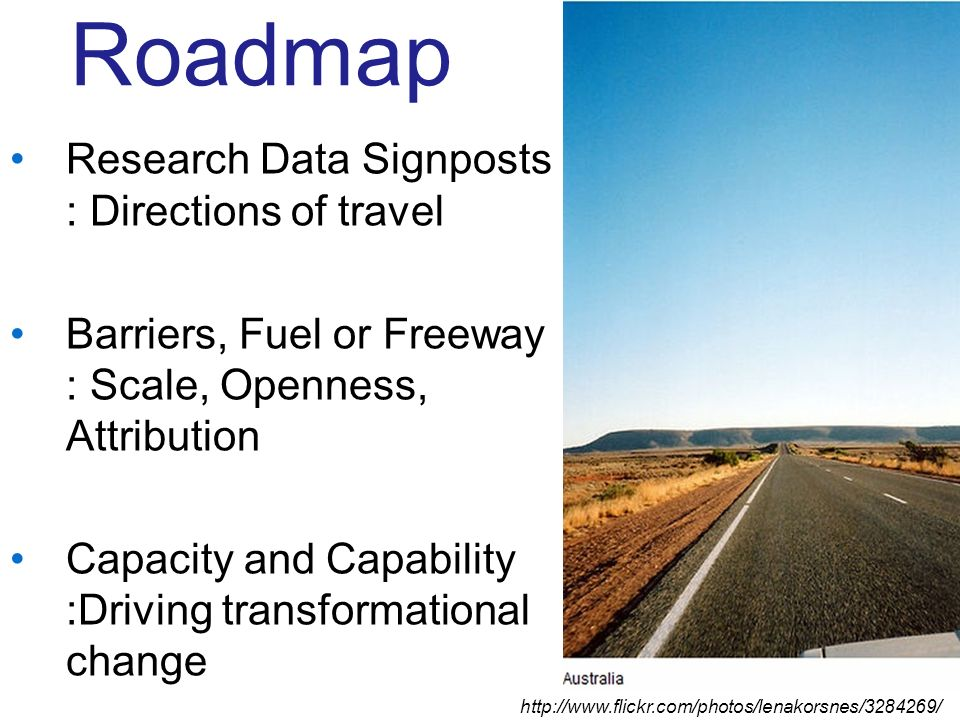 Roadmap Research Data Signposts : Directions of travel Barriers, Fuel or Freeway : Scale, Openness, Attribution Capacity and Capability :Driving transformational change
