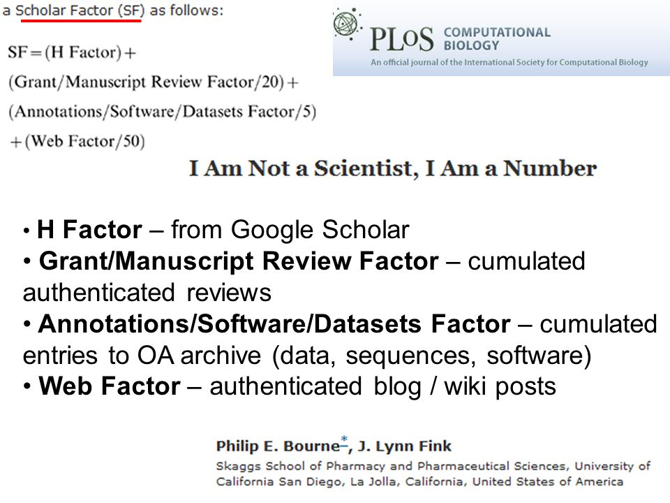 H Factor – from Google Scholar Grant/Manuscript Review Factor – cumulated authenticated reviews Annotations/Software/Datasets Factor – cumulated entries to OA archive (data, sequences, software) Web Factor – authenticated blog / wiki posts