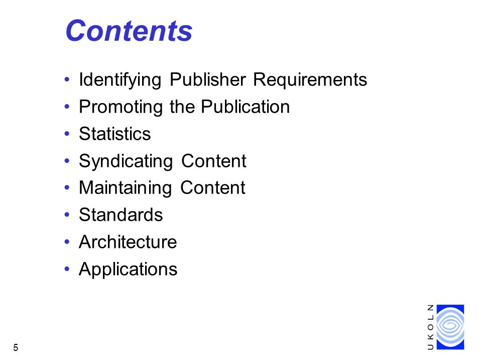 5 Contents Identifying Publisher Requirements Promoting the Publication Statistics Syndicating Content Maintaining Content Standards Architecture Applications