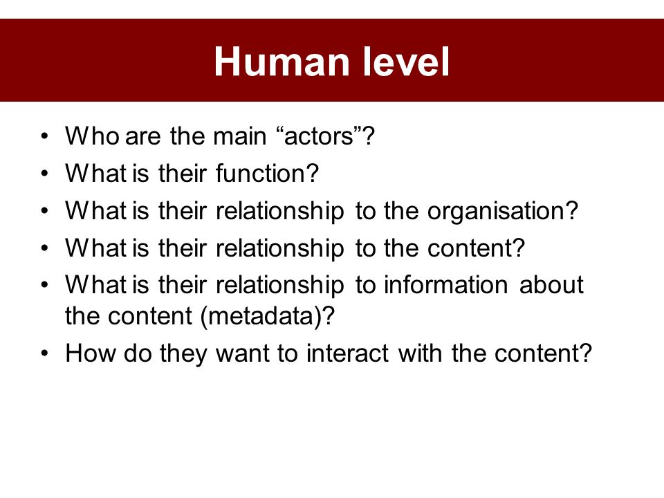 Who are the main actors? What is their function? What is their relationship to the organisation? What is their relationship to the content? What is th