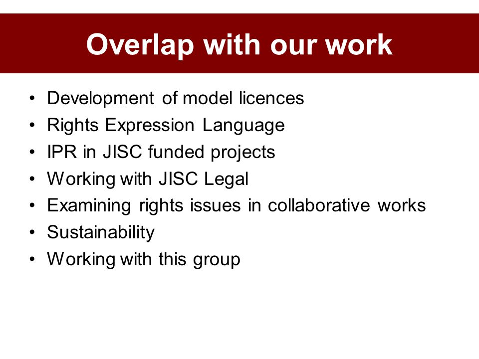 Development of model licences Rights Expression Language IPR in JISC funded projects Working with JISC Legal Examining rights issues in collaborative