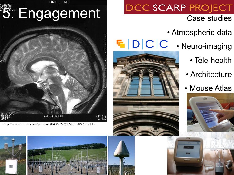 http://www.flickr.com/photos/30435752@N08/2892112112/ Case studies Atmospheric data Neuro-imaging Tele-health Architecture Mouse Atlas 5. Engagement