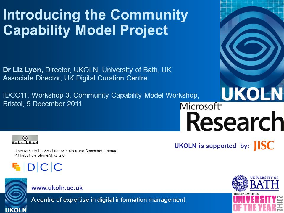 A centre of expertise in digital information management www.ukoln.ac.uk UKOLN is supported by: Introducing the Community Capability Model Project Dr L