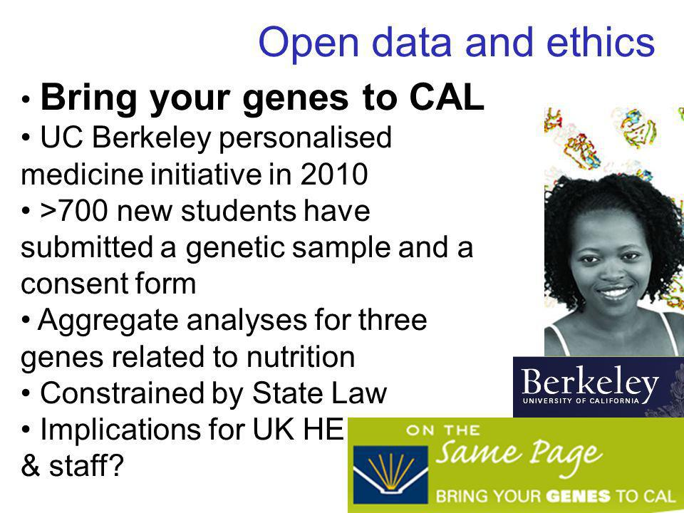 Open data and ethics Bring your genes to CAL UC Berkeley personalised medicine initiative in 2010 >700 new students have submitted a genetic sample an