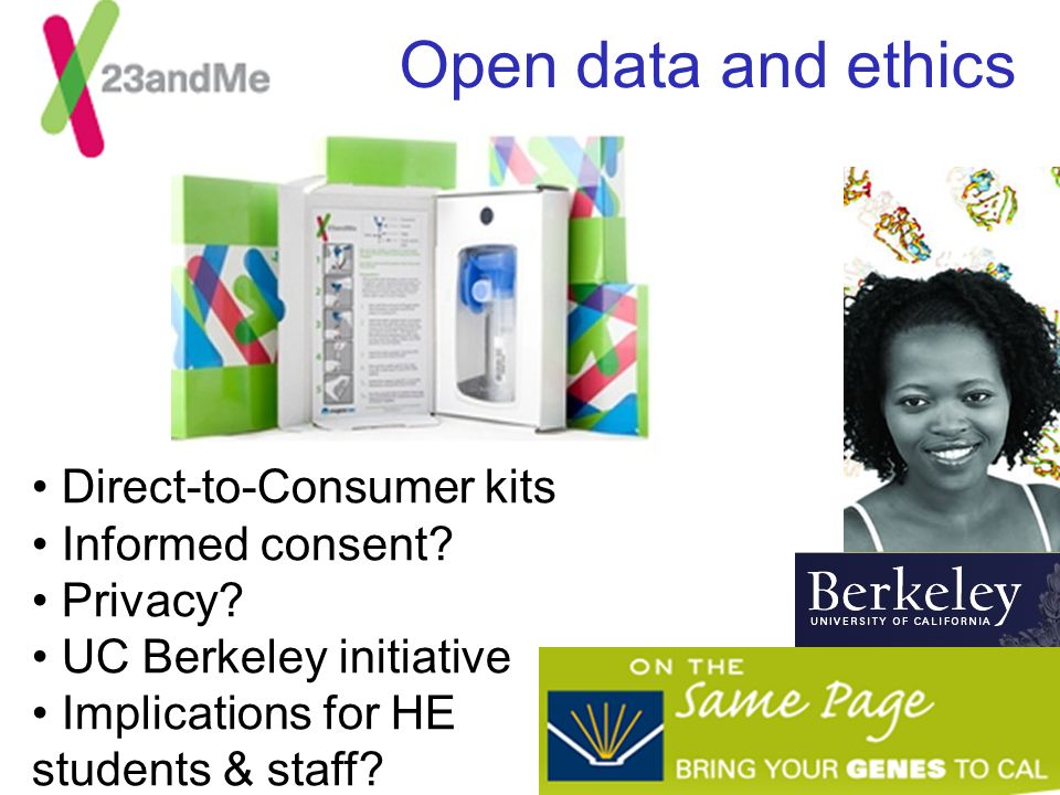 Open data and ethics Direct-to-Consumer kits Informed consent? Privacy? UC Berkeley initiative Implications for HE students & staff?