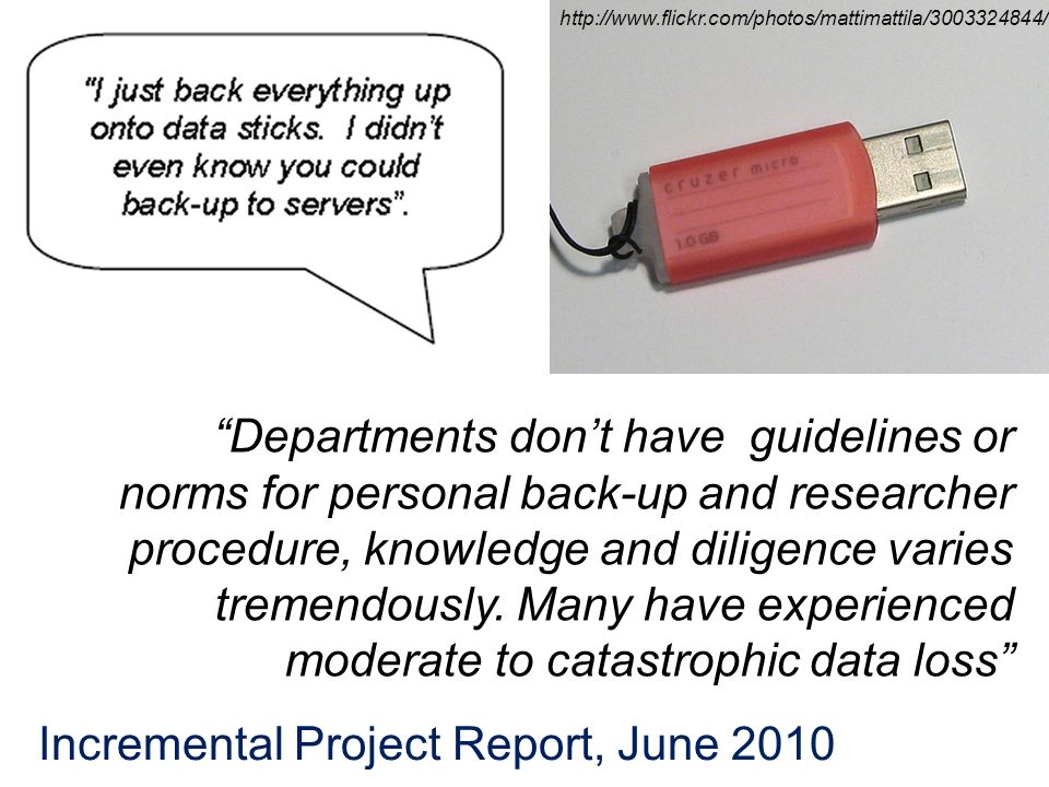 Departments dont have guidelines or norms for personal back-up and researcher procedure, knowledge and diligence varies tremendously. Many have experi