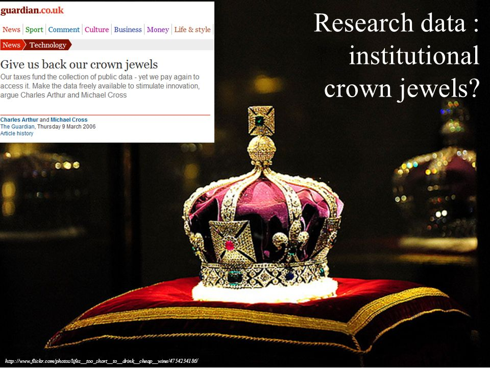 Research data : institutional crown jewels? http://www.flickr.com/photos/lifes__too_short__to__drink__cheap__wine/4754234186 /