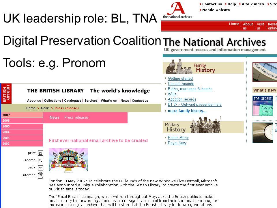 UK leadership role: BL, TNA Digital Preservation Coalition Tools: e.g. Pronom