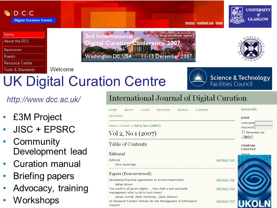 UK Digital Curation Centre http://www.dcc.ac.uk/ £3M Project JISC + EPSRC Community Development lead Curation manual Briefing papers Advocacy, training Workshops