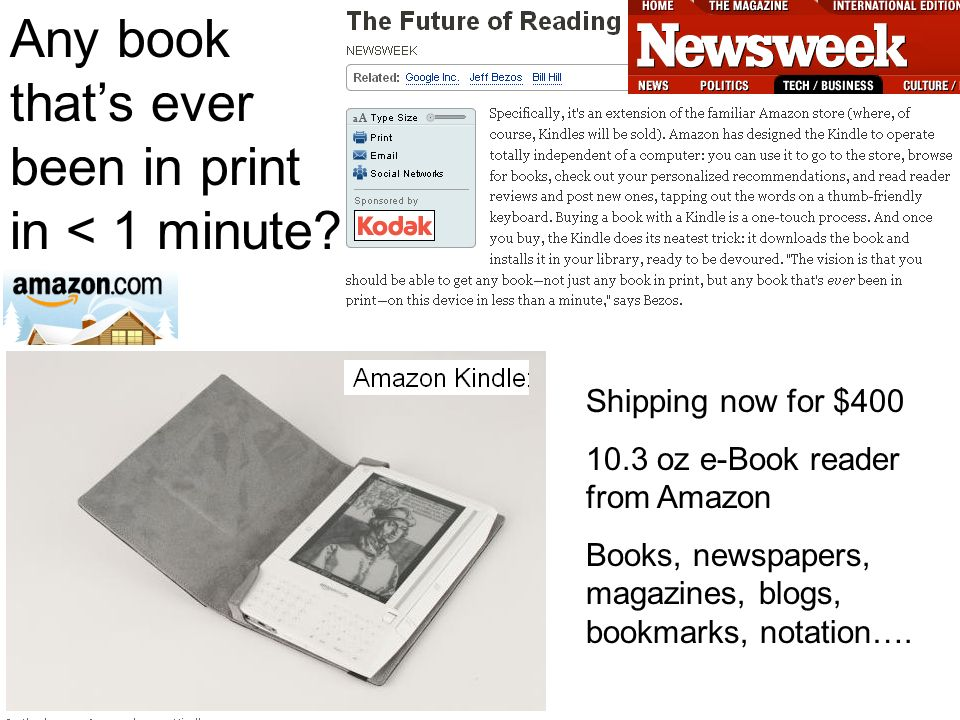 Shipping now for $400 10.3 oz e-Book reader from Amazon Books, newspapers, magazines, blogs, bookmarks, notation…. Any book thats ever been in print i
