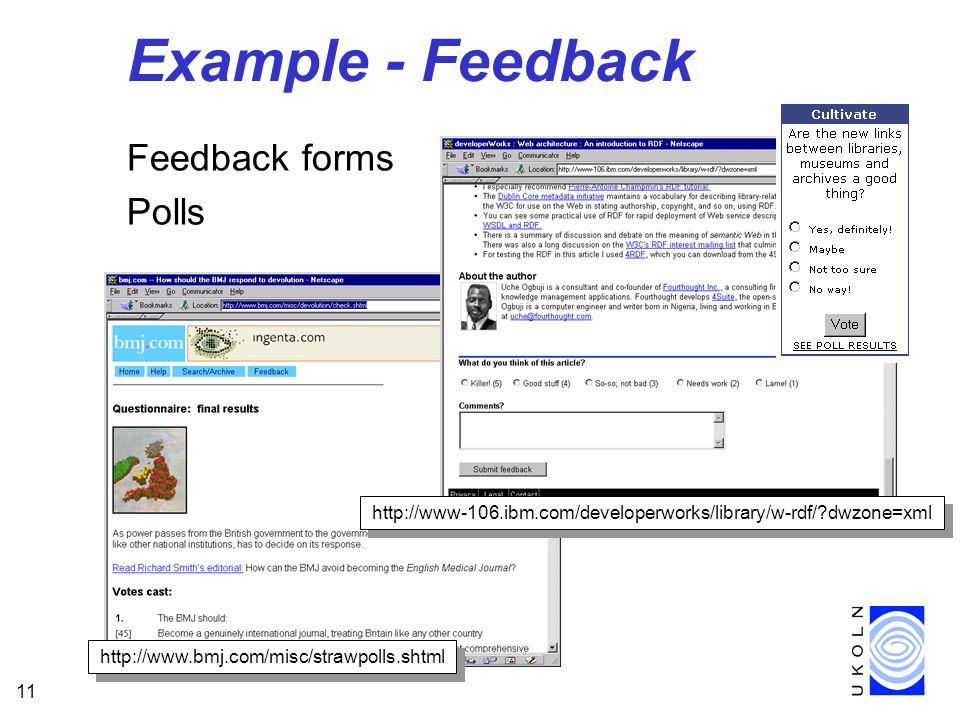 11 Example - Feedback Feedback forms Polls http://www-106.ibm.com/developerworks/library/w-rdf/?dwzone=xml http://www.bmj.com/misc/strawpolls.shtml