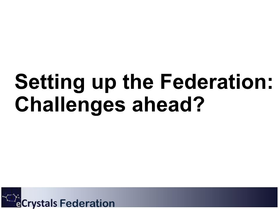 Federation Setting up the Federation: Challenges ahead?