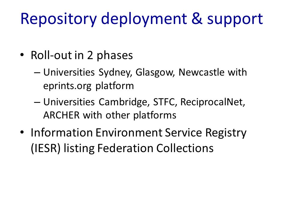Repository deployment & support Roll-out in 2 phases – Universities Sydney, Glasgow, Newcastle with eprints.org platform – Universities Cambridge, STF