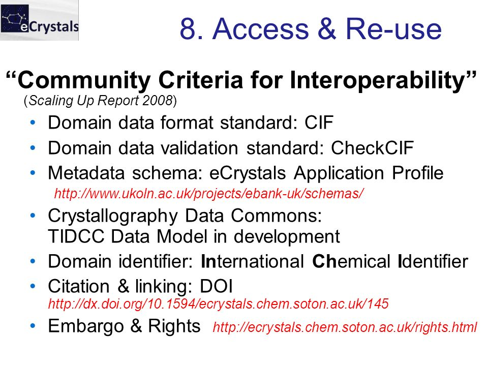 8. Access & Re-use Community Criteria for Interoperability (Scaling Up Report 2008) Domain data format standard: CIF Domain data validation standard: