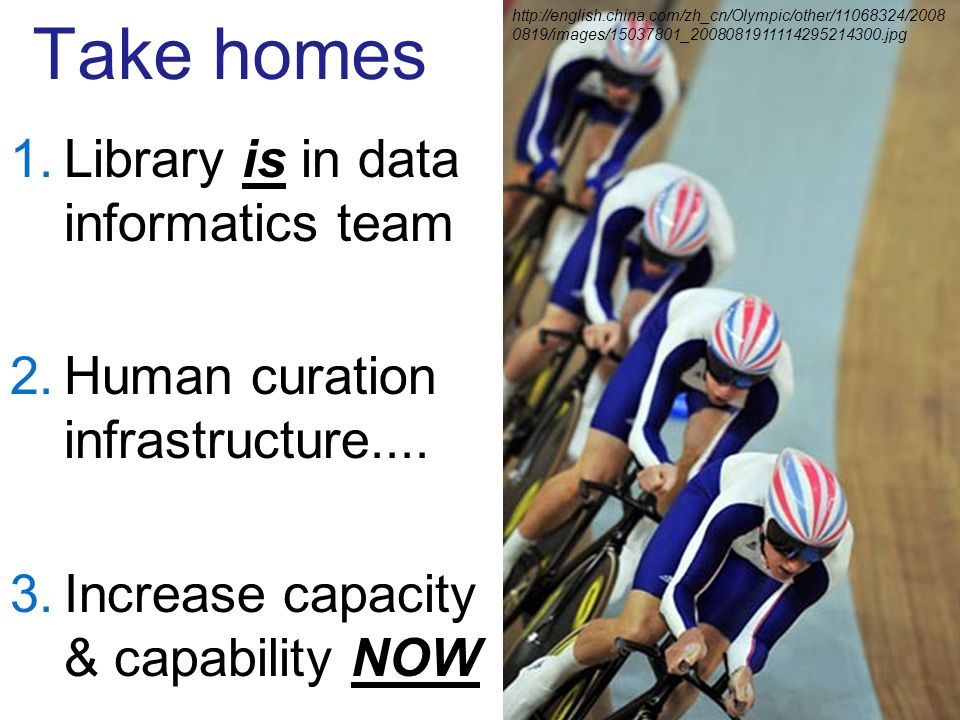 Take homes 1.Library is in data informatics team 2.Human curation infrastructure....