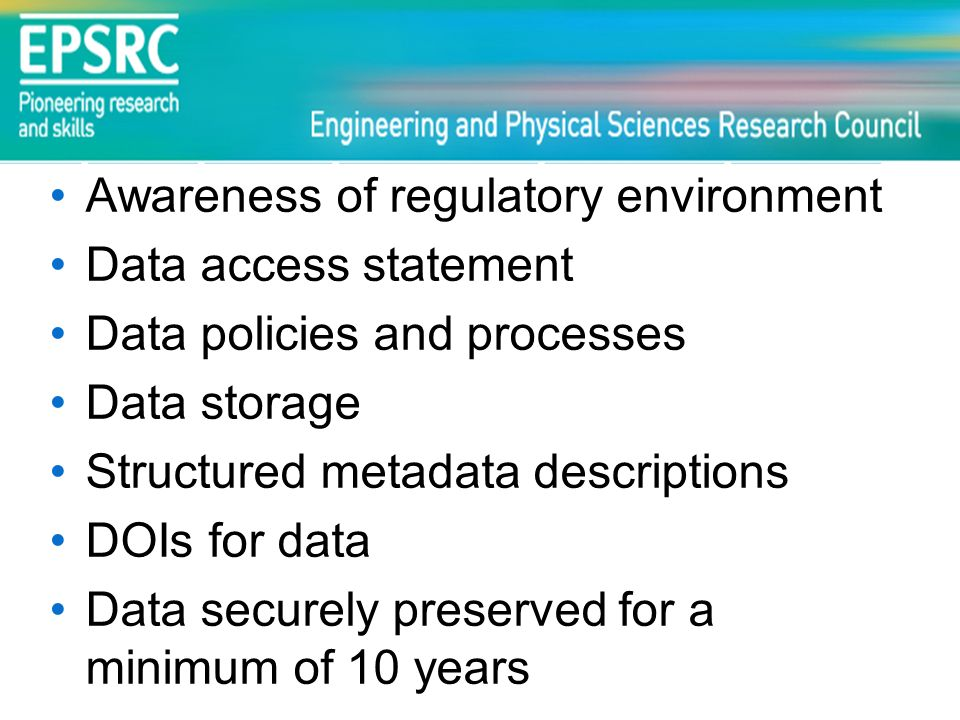 Awareness of regulatory environment Data access statement Data policies and processes Data storage Structured metadata descriptions DOIs for data Data securely preserved for a minimum of 10 years