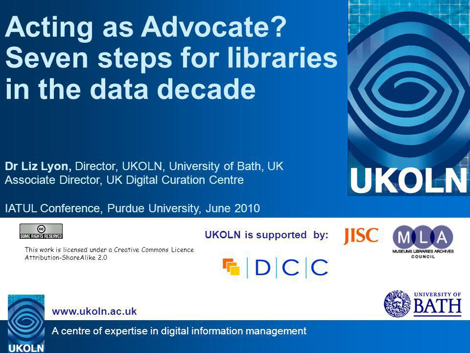 A centre of expertise in digital information management   UKOLN is supported by: Acting as Advocate.